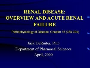 RENAL DISEASE OVERVIEW AND ACUTE RENAL FAILURE Pathophysiology