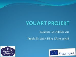 YOUART PROJEKT 04 Januar 03 Oktober 2017 Projekt