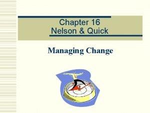 Chapter 16 Nelson Quick Managing Change Organizational Change