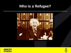 Who is a Refugee A Refugee is a