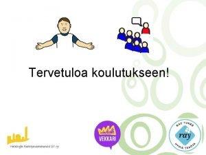 Tervetuloa koulutukseen Ohjelma Alkutoiminta Kotitehtvn lpikyminen Luento Vuorovaikutus