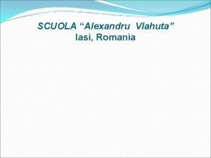 SCUOLA Alexandru Vlahuta Iasi Romania OBIETTIVI DELLA SCUOLA