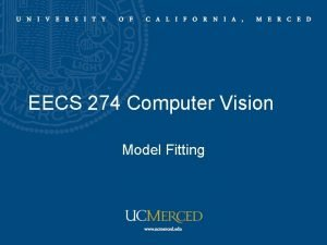 EECS 274 Computer Vision Model Fitting Fitting Choose