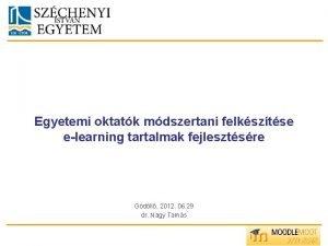 Egyetemi oktatk mdszertani felksztse elearning tartalmak fejlesztsre Gdll