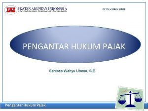 02 Desember 2020 PENGANTAR HUKUM PAJAK Santoso Wahyu