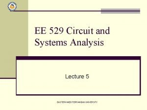 EE 529 Circuit and Systems Analysis Lecture 5