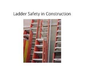 Ladder Safety in Construction Ladder Safety in Construction