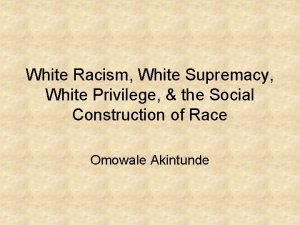 White Racism White Supremacy White Privilege the Social
