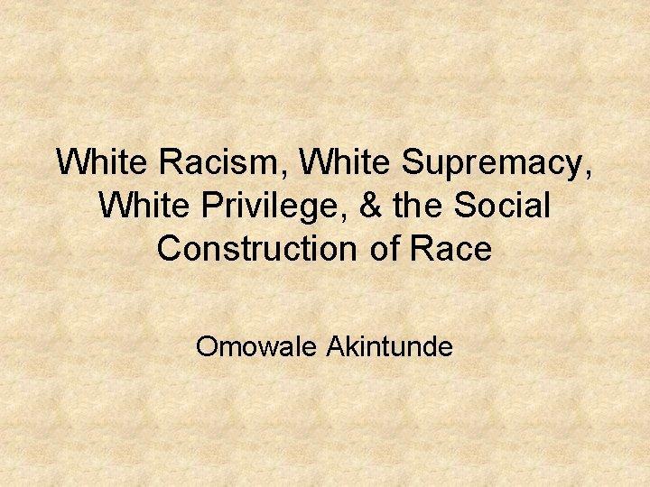 White Racism White Supremacy White Privilege the Social