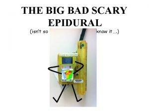 THE BIG BAD SCARY EPIDURAL isnt so bad