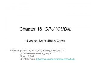 Chapter 18 GPU CUDA Speaker LungSheng Chien Reference