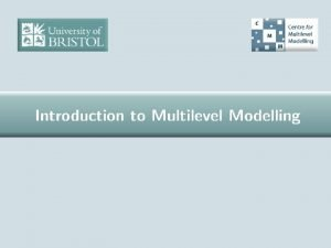 1 What is multilevel modelling Realistically complex modelling