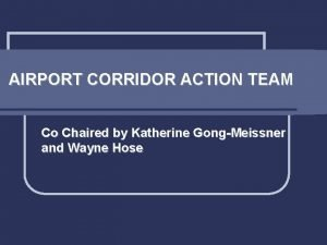 AIRPORT CORRIDOR ACTION TEAM Co Chaired by Katherine