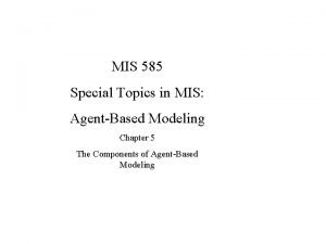 MIS 585 Special Topics in MIS AgentBased Modeling