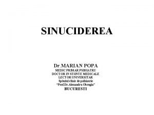 SINUCIDEREA Dr MARIAN POPA MEDIC PRIMAR PSIHIATRU DOCTOR