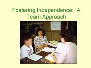 Fostering Independence A Team Approach Maximum independence Support