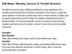 DLR Notes Monday January 13 Parallel Structure Parallel