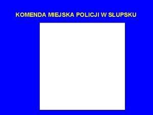KOMENDA MIEJSKA POLICJI W SUPSKU KOMENDA MIEJSKA POLICJI