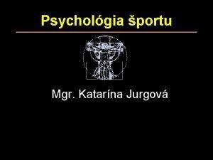 Psycholgia portu Mgr Katarna Jurgov Psycholgia portu histria