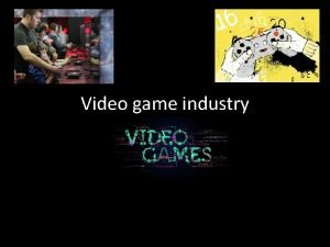 Video game industry Video gaming Video game is