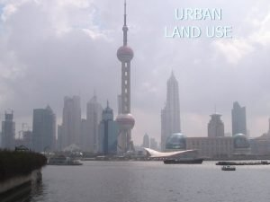 URBAN LAND USE Where are the cities Urban