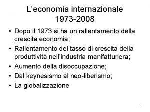 Leconomia internazionale 1973 2008 Dopo il 1973 si
