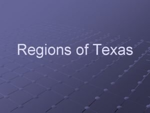Regions of Texas Coastal Plains The largest natural