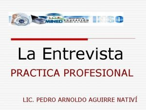 La Entrevista PRACTICA PROFESIONAL LIC PEDRO ARNOLDO AGUIRRE