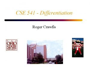 CSE 541 Differentiation Roger Crawfis Numerical Differentiation The
