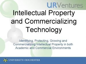 Intellectual Property and Commercializing Technology Identifying Protecting Growing
