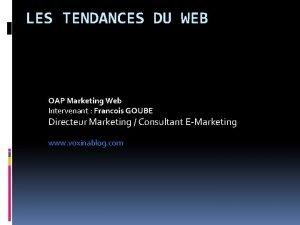 LES TENDANCES DU WEB OAP Marketing Web Intervenant