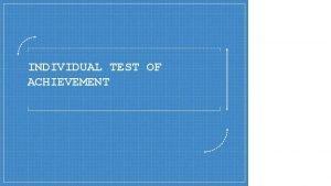 INDIVIDUAL TEST OF ACHIEVEMENT Achievement tests adalah tes