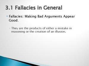 3 1 Fallacies in General Fallacies Making Bad