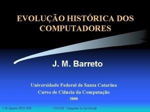 EVOLUO HISTRICA DOS COMPUTADORES J M Barreto Universidade
