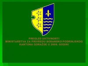 PREGLED AKTIVNOSTI MINISTARSTVA ZA PRIVREDU BOSANSKOPODRINJSKOG KANTONA GORADE