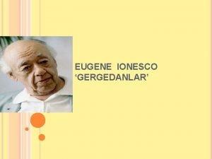 EUGENE IONESCO GERGEDANLAR EUGENE IONESCO KIMDIR Benim oyunlarm