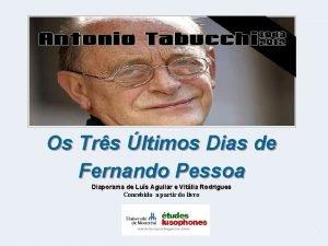 Os Trs ltimos Dias de Fernando Pessoa Diaporama