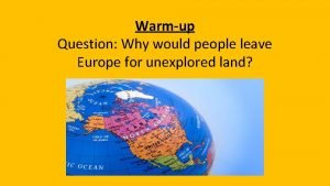 Warmup Question Why would people leave Europe for