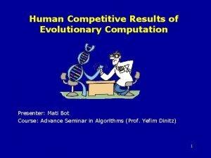 Human Competitive Results of Evolutionary Computation Presenter Mati