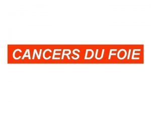 CANCERS DU FOIE CANCERS DU FOIE Dfinition Ensemble