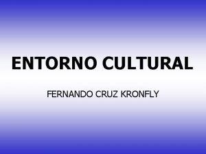 ENTORNO CULTURAL FERNANDO CRUZ KRONFLY CONCEPTO DE ENTORNO