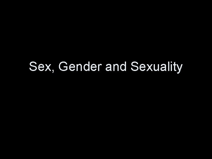 Sex Gender and Sexuality Sex and Gender Sex