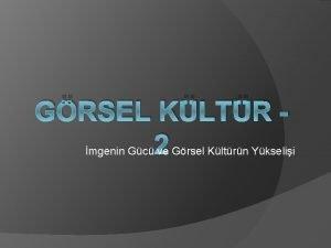 GRSEL KLTR 2 mgenin Gc ve Grsel Kltrn