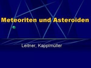 Meteoriten und Asteroiden Leitner Kapplmller Asteroiden Kleinplaneten Planetoiden