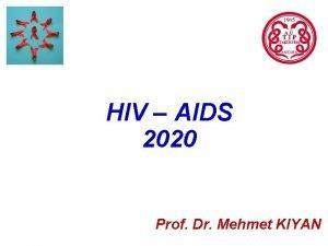 HIV AIDS 2020 Prof Dr Mehmet KIYAN HIV