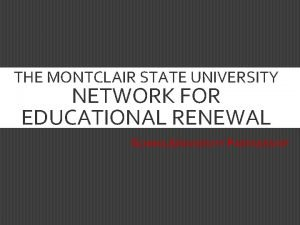 THE MONTCLAIR STATE UNIVERSITY NETWORK FOR EDUCATIONAL RENEWAL