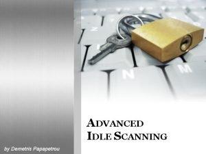 ADVANCED IDLE SCANNING by Demetris Papapetrou Contents Introduction