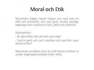 Moral och Etik Moraliska frgor berr frgor om