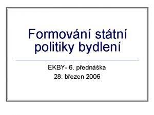 Formovn sttn politiky bydlen EKBY 6 pednka 28
