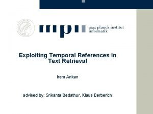 Exploiting Temporal References in Text Retrieval Irem Arikan